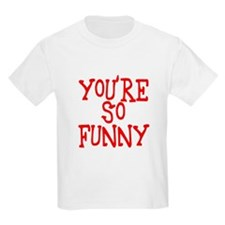 you're so funny T-Shirt
