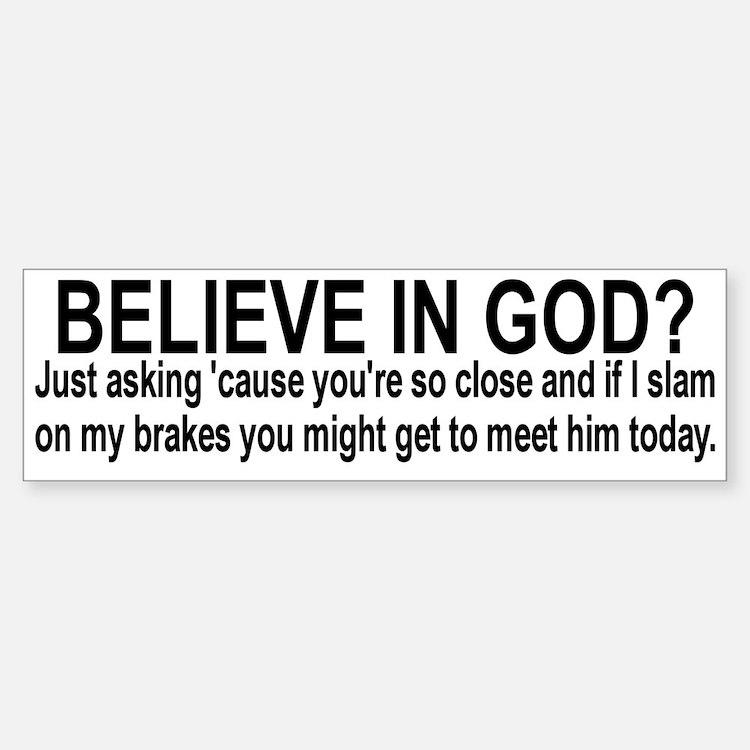 Do you believe? Bumper Bumper Sticker