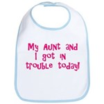 Aunt & I Got In Trouble Bib