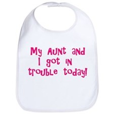Aunt & I Got In Trouble Bib