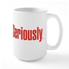 Seriously Large Mug