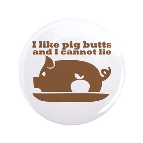 """I Like Pig Butts 3.5"""" Button"""