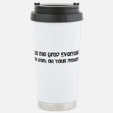 Let Me Drop Everything Stainless Steel Travel Mug
