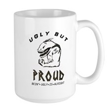 Ugly But Proud Mug