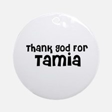 Thank God For Tamia Ornament (Round)
