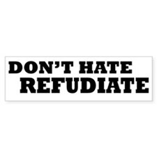 DONT HATE. REFUDIATE. (Bumper)