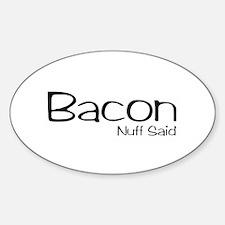 Bacon. Nuff Said Decal