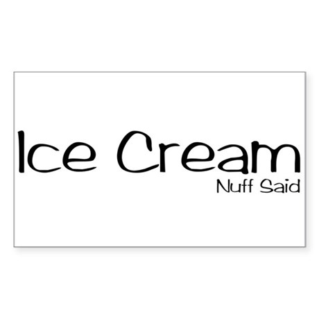 Ice Cream. Nuff Said Sticker (Rectangle)