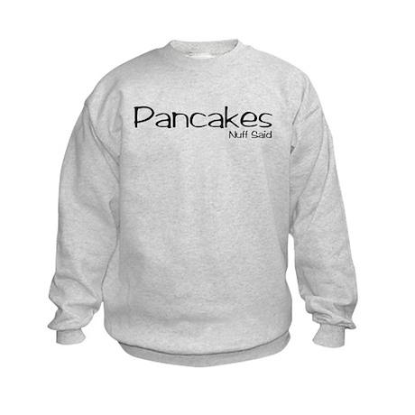 Pancakes. Nuff Said Kids Sweatshirt