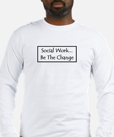 Social Work... Be The Change Long Sleeve T-Shirt
