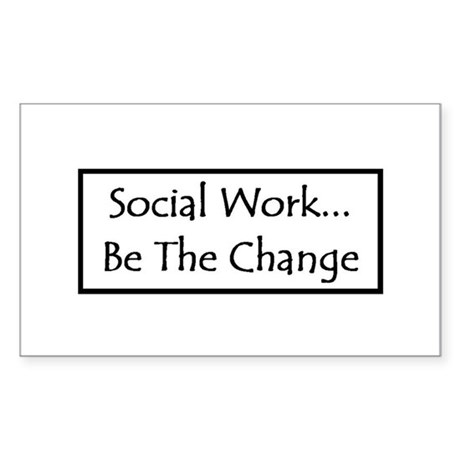 Social Work... Be The Change Rectangle Sticker