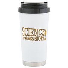 Science. It works, bitches! Travel Mug