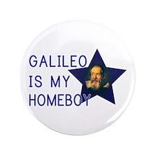 "Galileo is my Homeboy 3.5"" Button"