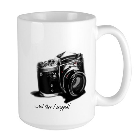 and then I snapped! Large Mug