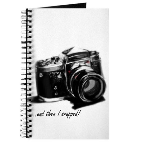 and then I snapped! Journal