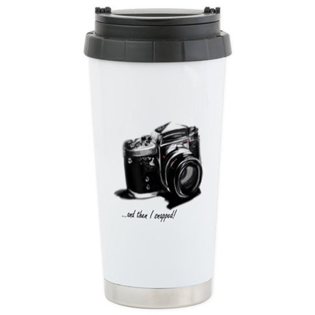 and then I snapped! Stainless Steel Travel Mug