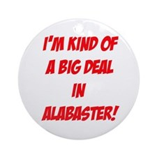 I'm Kind Of A Big Deal In Alabaster! Ornament (Rou