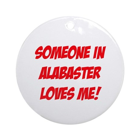 Someone in Alabaster Loves Me! Ornament (Round)