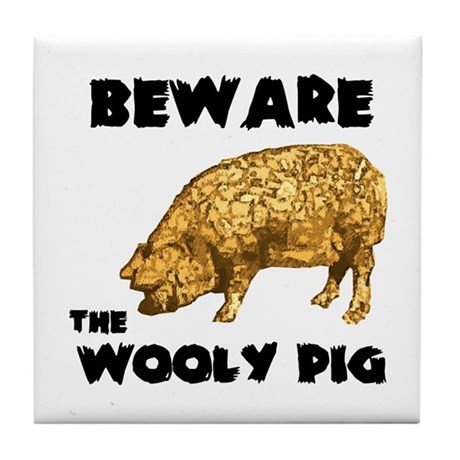 Beware the Wooly Pig Tile Coaster