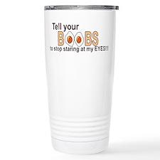 Tell Your boobs stop staring at my eyes! Travel Mug