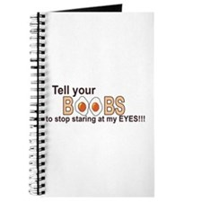 Tell Your boobs stop staring at my eyes! Journal