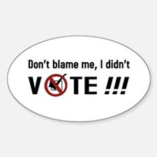 Don't blame me, I didn't VOTE!!! Decal