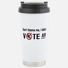 Don't blame me, I didn't VOTE!!! Stainless Steel T