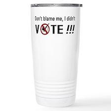 Don't blame me, I didn't VOTE!!! Travel Mug
