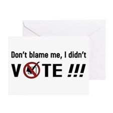 Don't blame me, I didn't VOTE!!! Greeting Cards (P