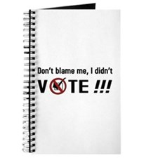 Don't blame me, I didn't VOTE!!! Journal