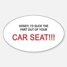 Honey, I'd suck the fart out of yer car seat!! Sti