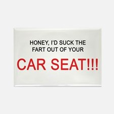 Honey, I'd suck the fart out of yer car seat!! Rec