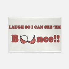 Laugh so I can see 'em bounce!! Rectangle Magnet
