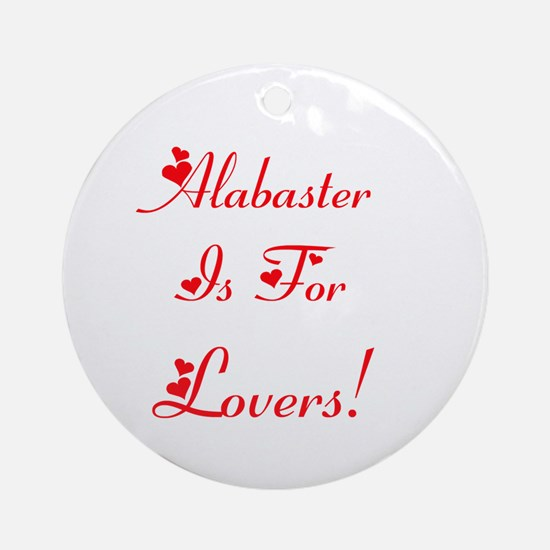 Alabaster is for Lovers! Ornament (Round)