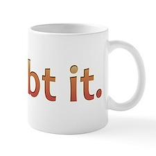 I doubt it. (Orange) Mug