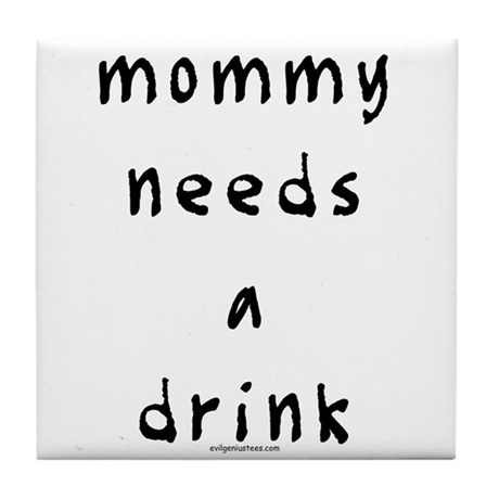 Mommy needs a drink Tile Coaster