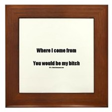 Where I come from you would b Framed Tile