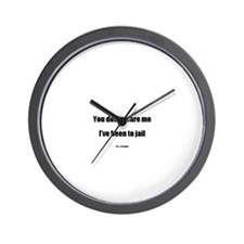 You don't scare me I've been Wall Clock