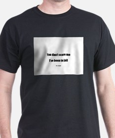 You don't scare me I've been T-Shirt