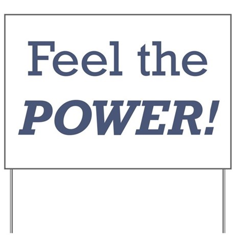 Feel the Power! Yard Sign