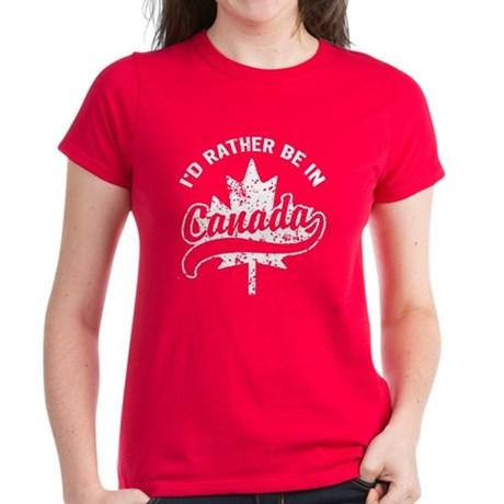 I'd Rather Be In Canada Women's Dark T-Shirt