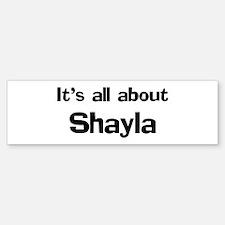 It's all about Shayla Bumper Bumper Bumper Sticker