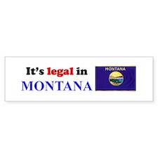 It's Legal in Montana Bumper Sticker