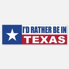 I'd Rather Be In Texas Bumper Bumper Sticker