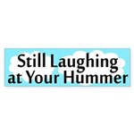 Still Laughing at Your Hummer Bumper Sticker