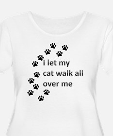 I let my cat walk all over me T-Shirt