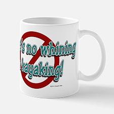 There's No Whining in Kayaking! Mug