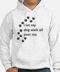 I let my dog walk all over me Hoodie