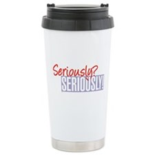 Seriously? Seriously! Stainless Steel Travel Mug