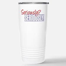 Seriously? Seriously! Travel Mug